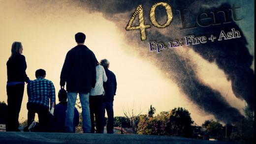 """40"" Ep 12: Fire + Ash"