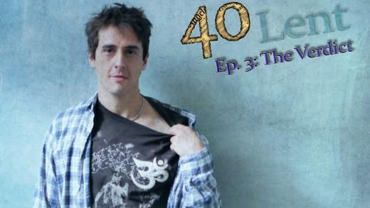 """""""40"""" Ep 3: The Verdict"""