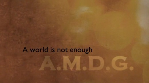 A.M.D.G: A World Is Not Enough